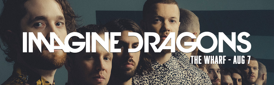 Imagine Dragons at The Wharf on August 7