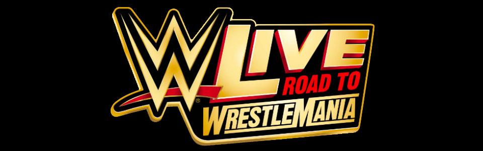WWE Live! Road To Wrestlemania Feb 24